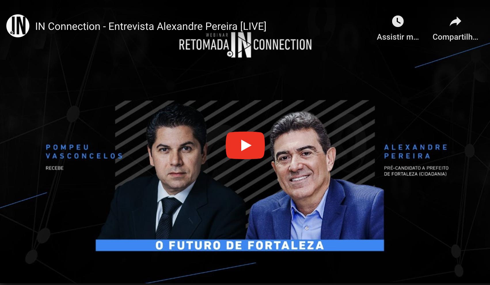 Assista ao vivo(18h23) aqui no IN Connection, o debate com Alexandre Pereira, pré-candidato a prefeito de Fortaleza
