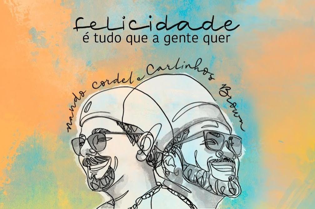 """Nando Cordel e Carlinhos Brown lançam """"Felicidade é tudo que a gente quer"""""""